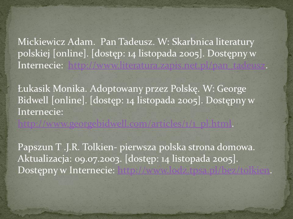 Mickiewicz Adam. Pan Tadeusz. W: Skarbnica literatury polskiej [online]. [dostęp: 14 listopada 2005]. Dostępny w Internecie: http://www.literatura.zapis.net.pl/pan_tadeusz.